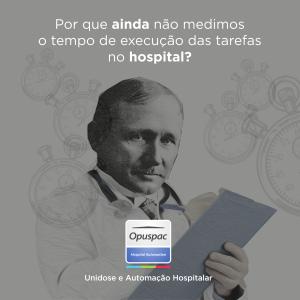 """""""Medir os tempos dentro do hospital ou jogar milhões pelo ralo?"""", por Victor Basso, da Opuspac 1"""